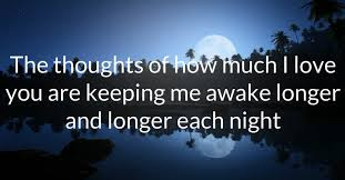 Romantic Good Night Love Quotes: the thoughts of how much i love you are keeping me awake longer and longer each night.