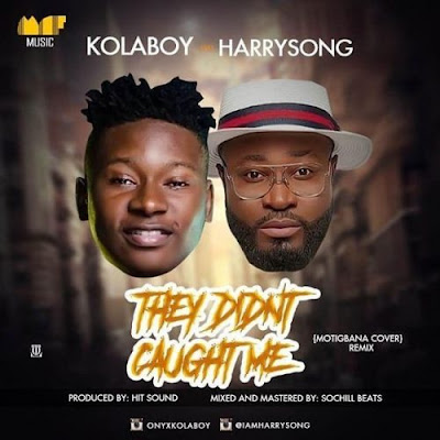 Kolaboy ft Harrysong - They Didn't Caught Me (Remix) Mp3 Download