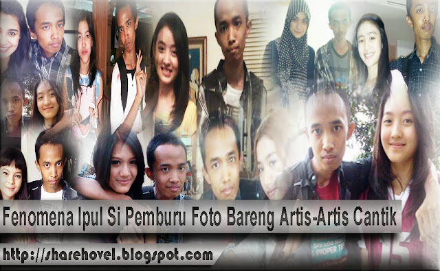 Fenomena Ipul Si Pemburu Foto Bareng Artis-Artis Cantik by sharehovel