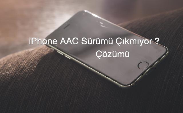 iPhone AAC Sürümü Çıkmıyor