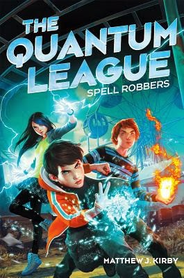 The Quantum League: Spell Robbers by Matthew J. Kirby
