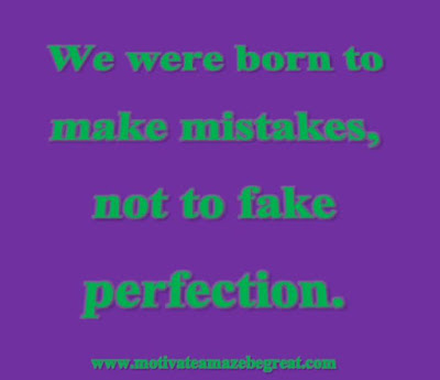 """Motivational Pictures Quotes, Facebook Page, MotivateAmazeBeGREAT, Inspirational Quotes, Motivation, Quotations, Inspiring Pictures, Success, Quotes About Life, Life Hack: """"We were born to make mistakes, not to fake perfection."""""""
