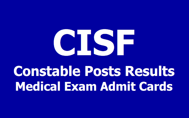 CISF Constable Posts Results, CISF Constable Medical Exam Admit Cards