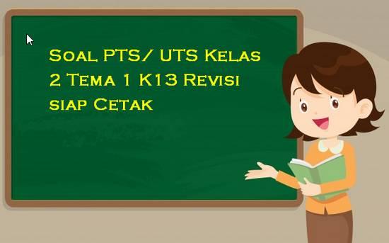 Soal PTS/ UTS Kelas 2 Tema 1 K13 Revisi siap Cetak