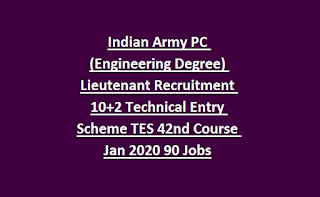 Indian Army PC (Engineering Degree) Lieutenant Recruitment 10+2 Technical Entry Scheme TES 42nd Course Jan 2020 90 Jobs
