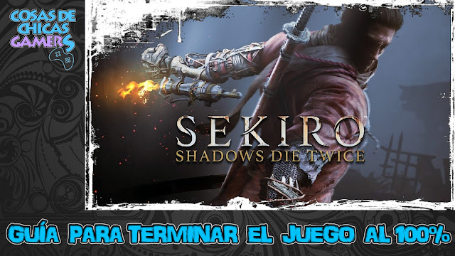 Guía para completar Sekiro Shadows Die Twice