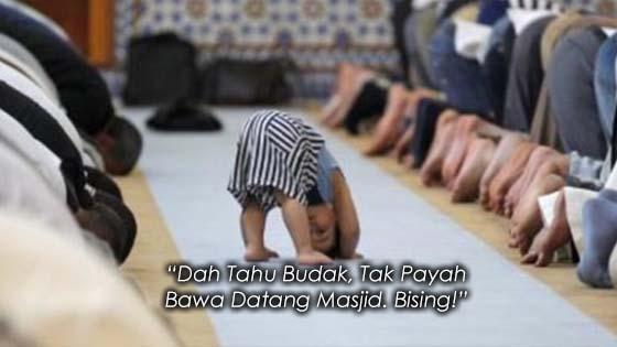 """""""Dah Tahu Budak, Tak Payah Bawa Datang Masjid. Bising!"""""""
