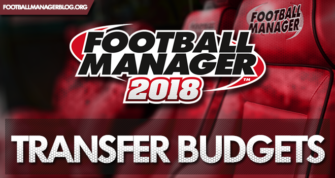 Football Manager 2018 Transfer Budgets