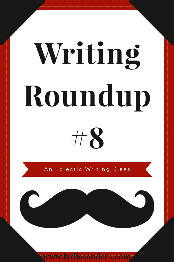 Writing Roundup #8 | Lydia Sanders #EclecticWritingClass