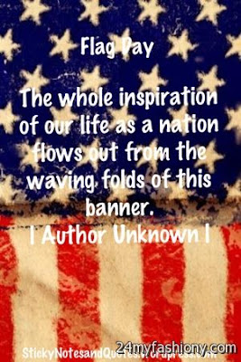 Happy Flag Day Quotes 2016: the whole inspiration of our life as a nation flows out from the waving, folds of this
