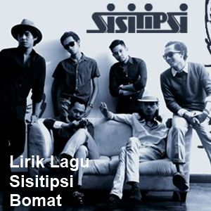 Lirik Lagu Sisitipsi - Bomat