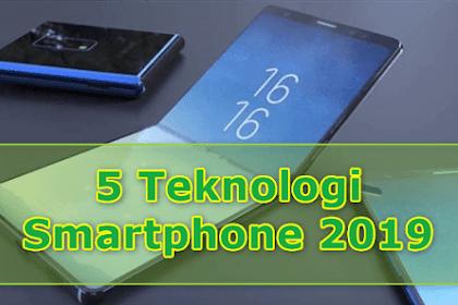 5 Teknologi Smartphone 2019 yang Semakin Canggih