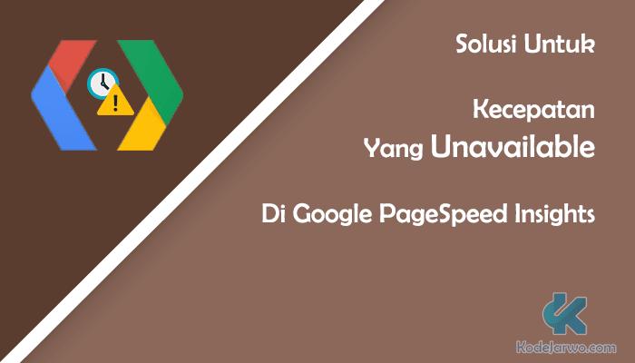 Solusi Untuk Kecepatan Yang Unavailable Di Google PageSpeed Insights