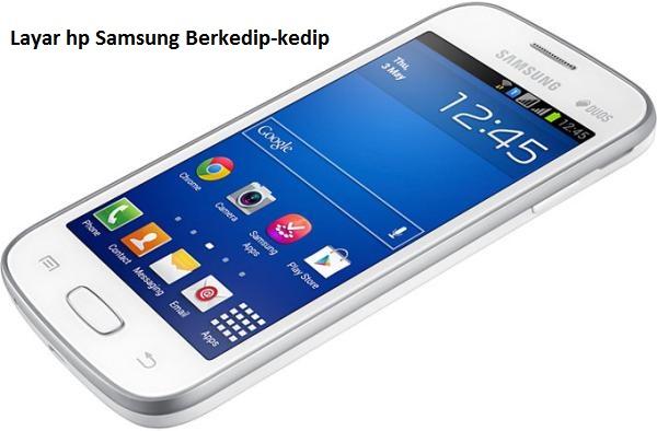 Cara Memperbaiki Layar Hp Samsung Berkedip-kedip - bengkel samsung ...