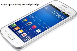 Cara Memperbaiki Layar Hp Samsung Berkedip-kedip