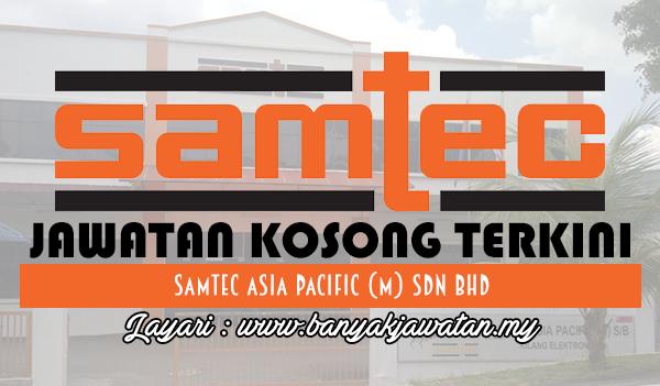 Jawatan Kosong 2017 di Samtec Asia Pacific (M) Sdn Bhd www.banyakjawatan.my