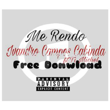 Ivandro Campos Cabinda Feat T-Michel - Me Rendo (Tarraxo) [Download]