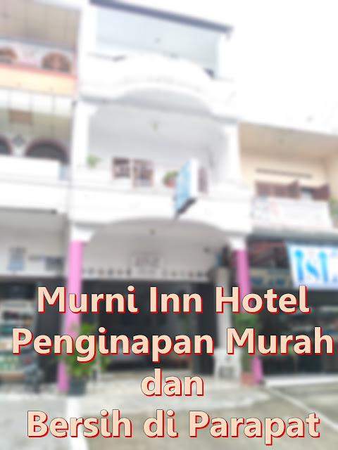 Murni Inn Hotel : Penginapan Murah dan Bersih di Parapat