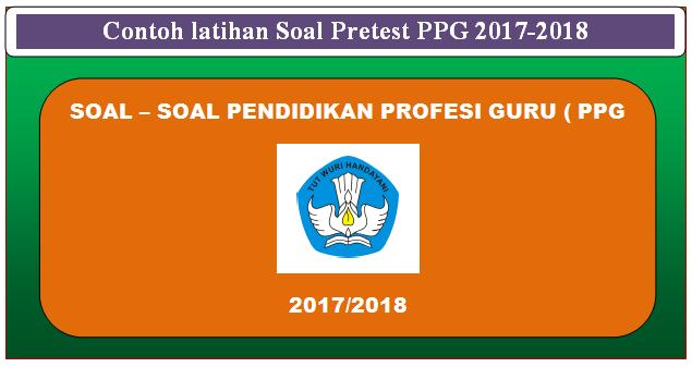 Contoh latihan Soal Pretest PPG 2017-2018