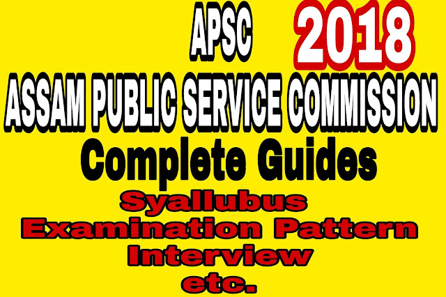 APSC [Assam Public Service Commission] full Syllabus and Examination Process 2018 in Assam
