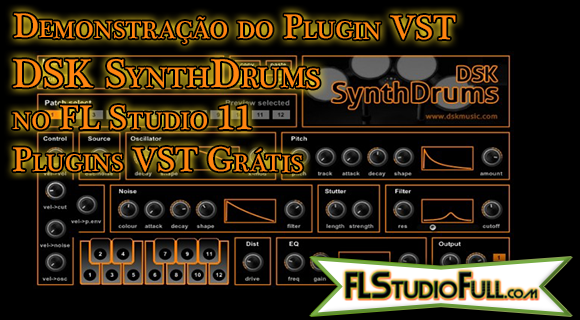 Demonstração do Plugin VST DSK SynthDrums no FL Studio 11 | Plugins VST Grátis