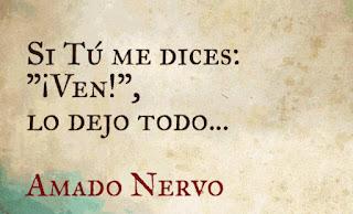 """Si tú me dices: '¡Ven!', yo dejo todo..."" Amado Nervo"