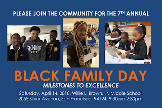 "Flyer that reads: ""Please join the community for the 7th Annual Black Family Day. Milestones to excellence. Saturday, April 14, 2018, Willie L. Brown Jr. Middle School, 2055 Silver Avenue, San Francisco, 94124, 9:30 a.m. - 2:30 p.m."
