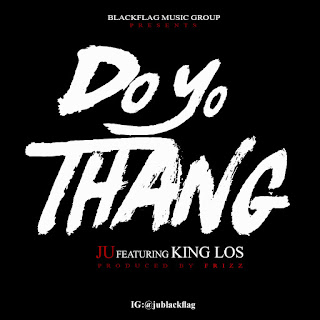 New Music: Ju – Do Yo Thang Featuring King Los