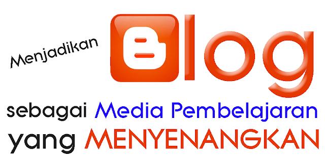 Blog sebagai Media Pembelajaran yang Menyenangkan