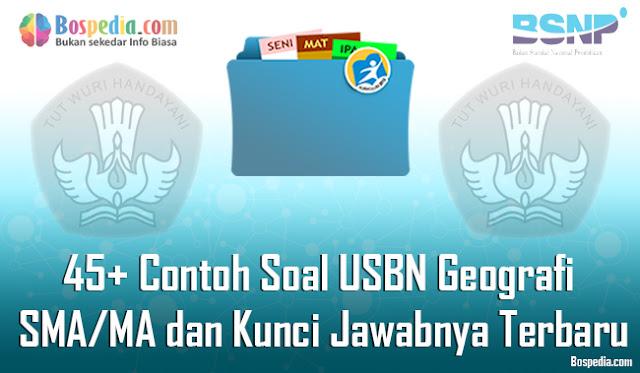 45+ Contoh Soal USBN Geografi SMA/MA dan Kunci Jawabnya Terbaru