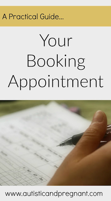 A Practical Guide To Your Booking Appointment. Autistic and Pregnant. First Trimester.