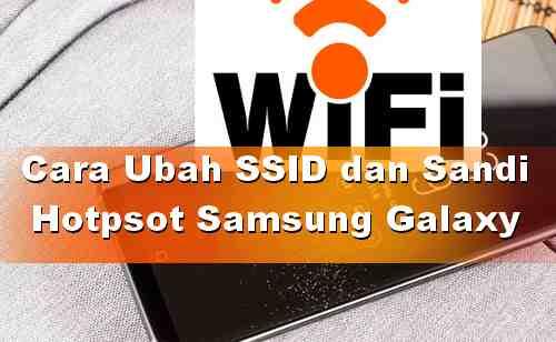 Cara Ganti Password dan SSID WiFi Hotspot Samsung versi Marshmallow