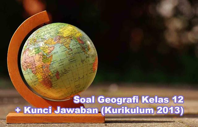 Soal Geografi Kelas 12 & Kunci Jawaban (Kurikulum 2013) Semester