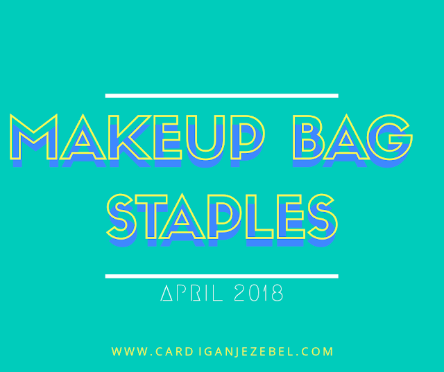 Makeup Bag Staples || April 2018