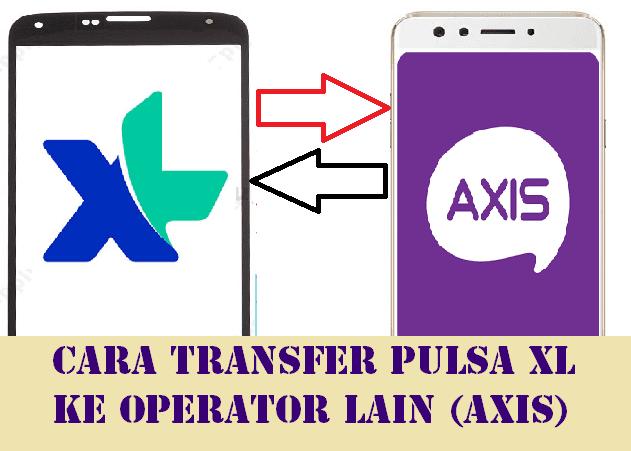 Begini Cara Transfer Pulsa Xl Ke Operator Lain Axis Cara Ono