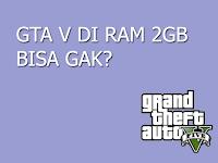 Siapa Bilang GTA V di RAM 2GB Gak Bisa? Ini Videonya!