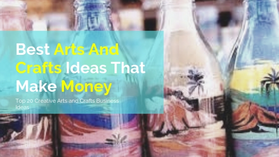 Best Arts And Crafts Ideas That Make Money