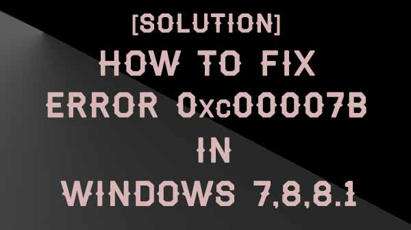 Error 0xc00007b fix solution