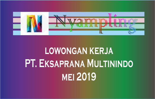 https://www.nyampling.com/2019/04/lowongan-pekerjaan-eksaprana-multinindo.html