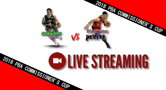 Livestream List: GlobalPort vs Blackwater May 2, 2018 PBA Commissioner's Cup