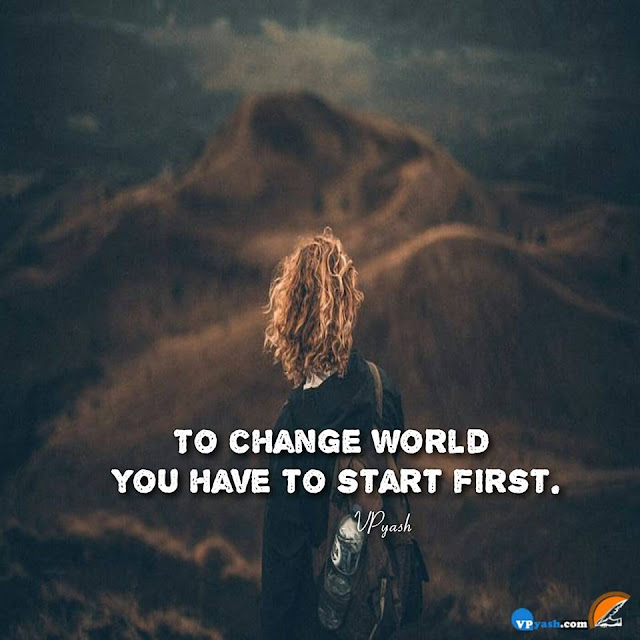 If You Want To See Change In world Change Your Self First