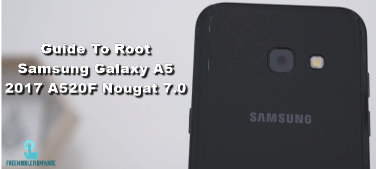 Guide To Root Samsung Galaxy A5 2017 A520F Nougat 7 0 Security U2