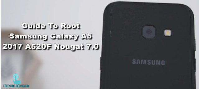 Guide To Root Samsung Galaxy A5 2017 A520F Nougat 7.0 Security U2 Tested method