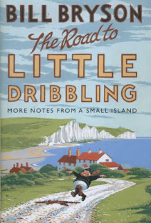 Bill Bryson - The Road to Little Dribbling - a travel book about places in England, such as Dover, Bournemouth, Norfolk and The Lake District