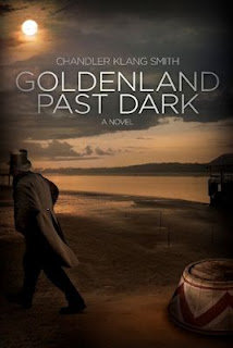 Guest Blog by Chandler Klang Smith, author of Goldenland Past Dark - April 11, 2013