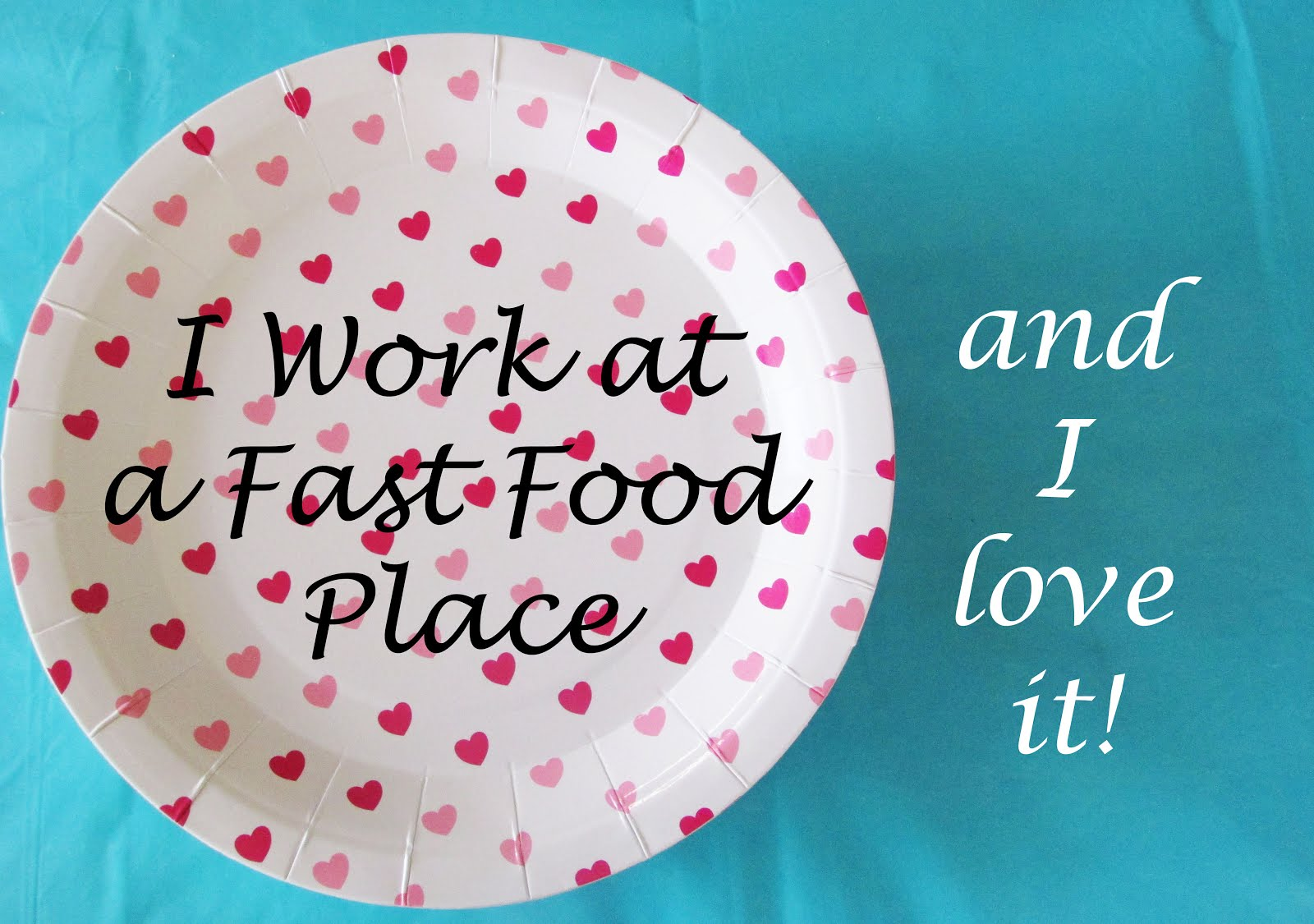 I Work At A Fast Food Place - And I Love It!