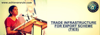Trade Infrastructure for Export Scheme (TIES) - Important Key Points for IBPS PO, SBI PO, SSC CGL, NICL AO, Bank of Baroda PO, Dena Bank PO, SBI Clerk