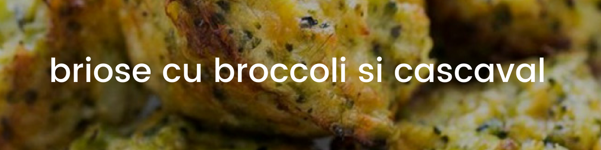 Briose cu broccoli si cascaval