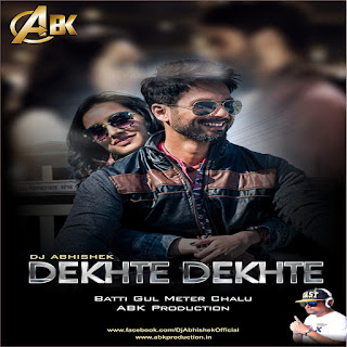 Dekhte Dekhte - Batti Gul Meter Chalu -ABK  Production