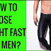 How to lose weight fast for men!
